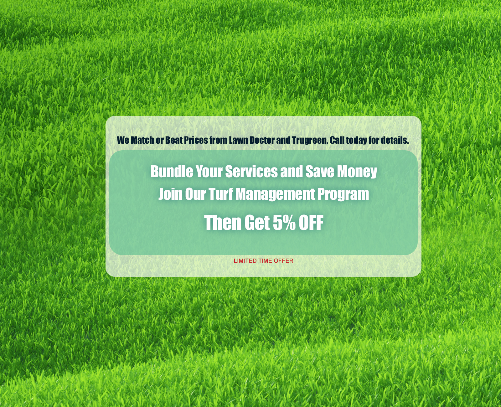 Bundle Your Services and Save Money. Join Our Turf Management Program. Then get 5% OFF.